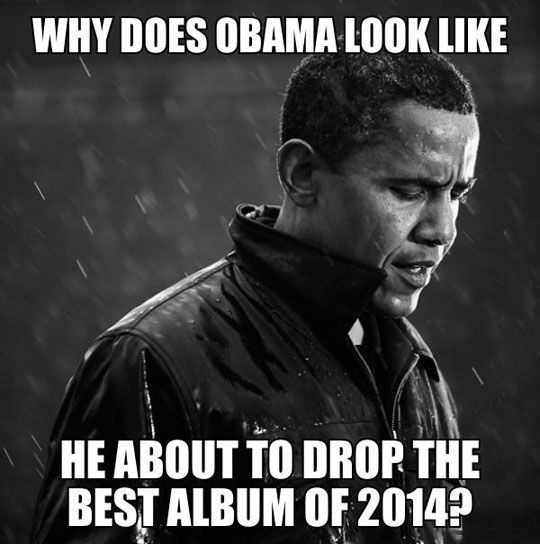 Why Does Obama Look Like He About To Drop The Best Album Of 2014