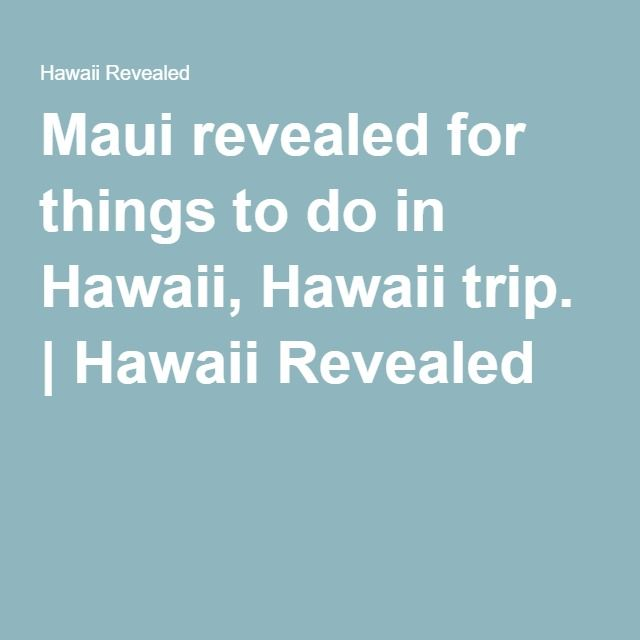 Maui revealed for things to do in Hawaii, Hawaii trip. | Hawaii Revealed