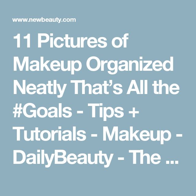 11 Pictures of Makeup Organized Neatly That's All the #Goals - Tips + Tutorials - Makeup - DailyBeauty - The Beauty Authority - NewBeauty