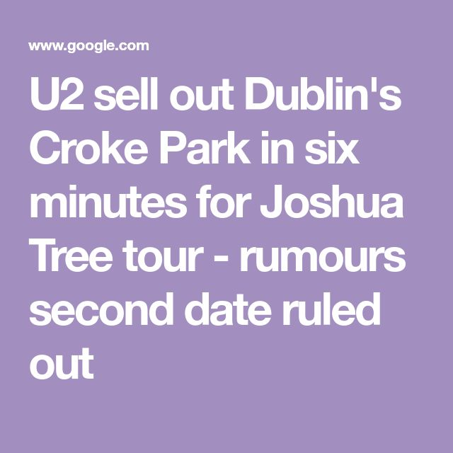 U2 sell out Dublin's Croke Park in six minutes for Joshua Tree tour - rumours second date ruled out