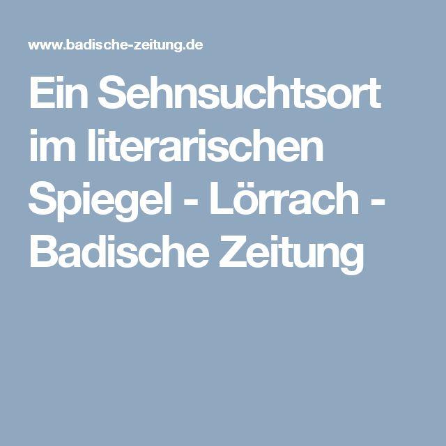 Ein Sehnsuchtsort im literarischen Spiegel - Lörrach - Badische Zeitung