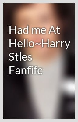Had me At Hello~Harry Stles Fanfifc - HarrysCupcake88