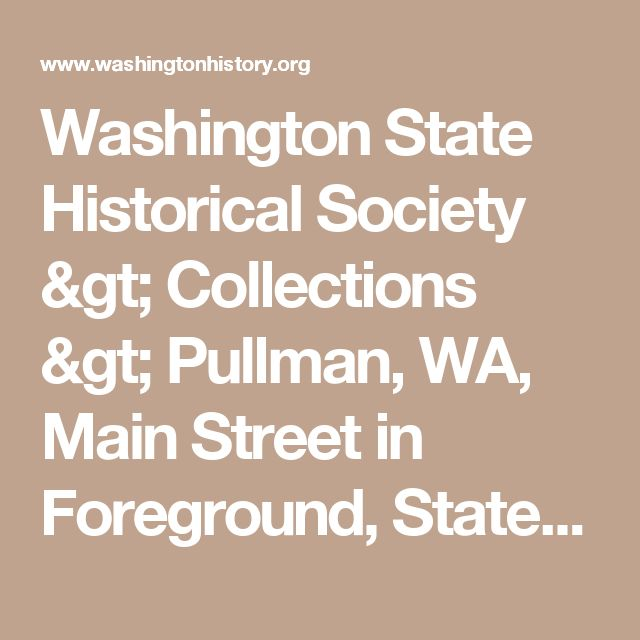 Washington State Historical Society > Collections > Pullman, WA, Main Street in Foreground, State College of Washington in Distance]