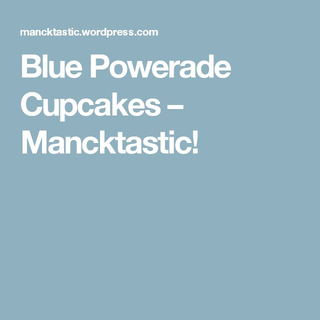 Blue Powerade Cupcakes – Mancktastic!