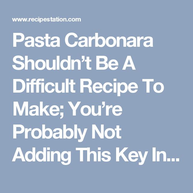 Pasta Carbonara Shouldn't Be A Difficult Recipe To Make; You're Probably Not Adding This Key Ingredient! | Recipe Station
