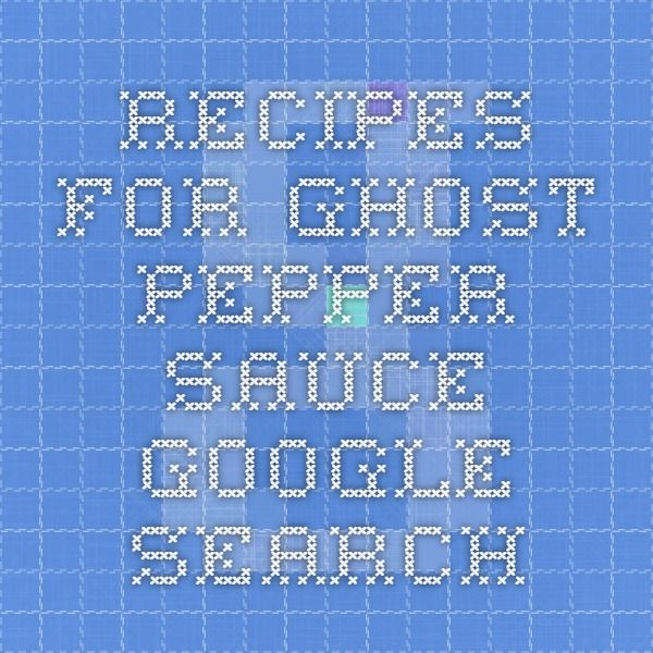 recipes for ghost pepper sauce - Google Search