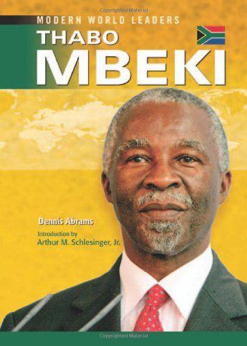 Thabo Mbeki (Modern World Leaders) by Dennis Abrams - Thabo Mbeki has devoted…