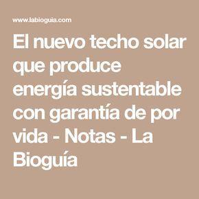 El nuevo techo solar que produce energía sustentable con garantía de por vida - Notas - La Bioguía