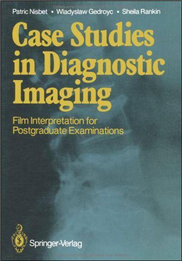 Case Studies in Diagnostic Imaging- Film Interpretation for Postgraduate Examinations [PDF]
