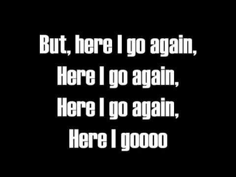 Here I Go Again-Lyrics-Whitesnake...NOW it's the last one for tonight..:)