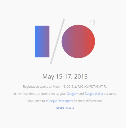 Google I/O Registration Date Leaks, Be Ready To Sign Up On March 13 (Update: It's Official)