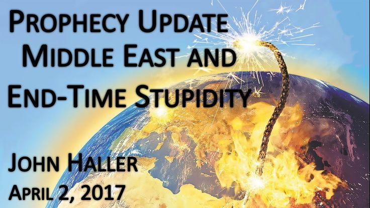 "2017 04 02 John Haller's Prophecy Update ""End Time and Middle East Stupi..."