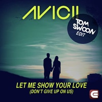 ShowYourLoVe  Avicii - Let Me Show Your Love (Don't Give Up On Us) (Tom Swoon Edit) [EDMTunes Premiere] by Tom Swoon on SoundCloud