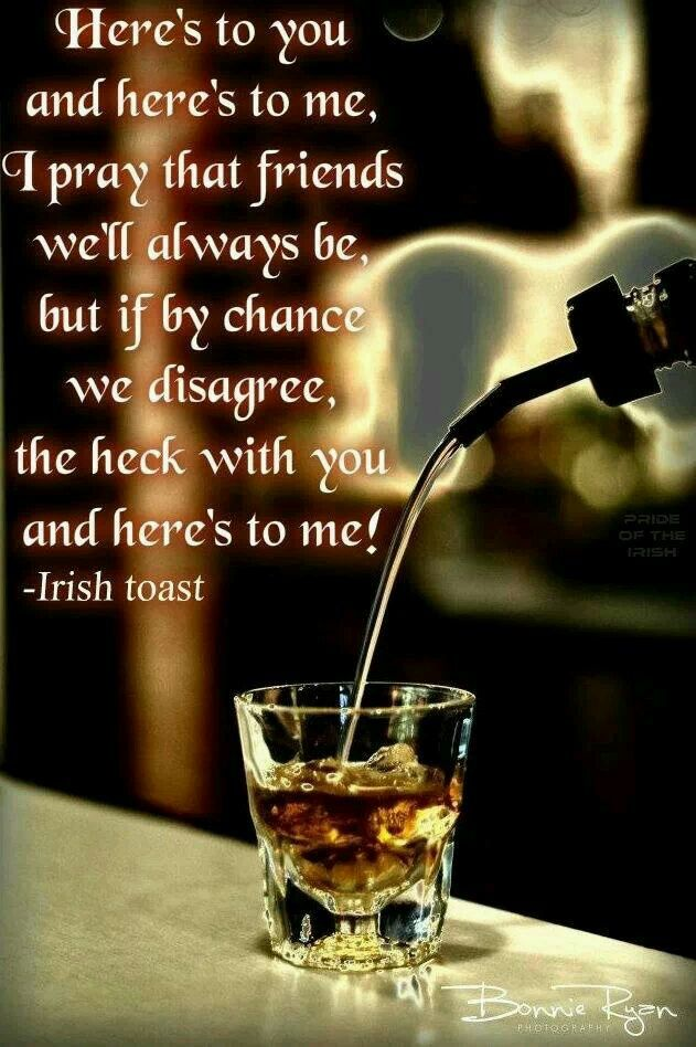 Irish toast! Here's to me!!!!