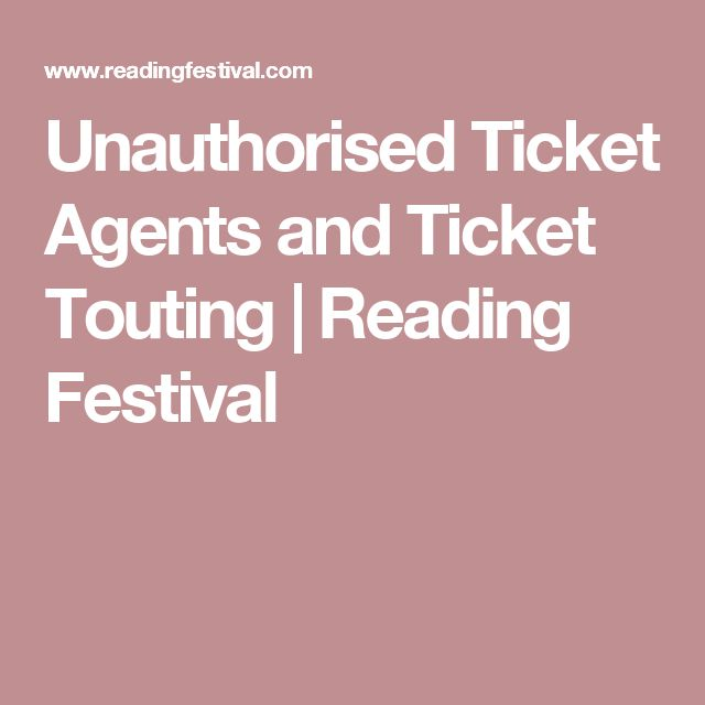 Unauthorised Ticket Agents and Ticket Touting | Reading Festival