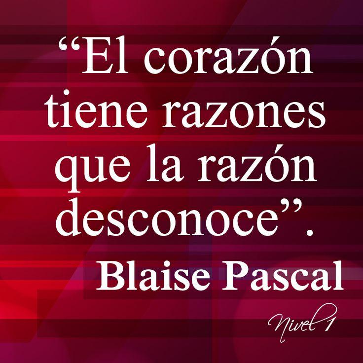 El coraz�n tiene razones que la raz�n desconoce. Blaise Pascal ...