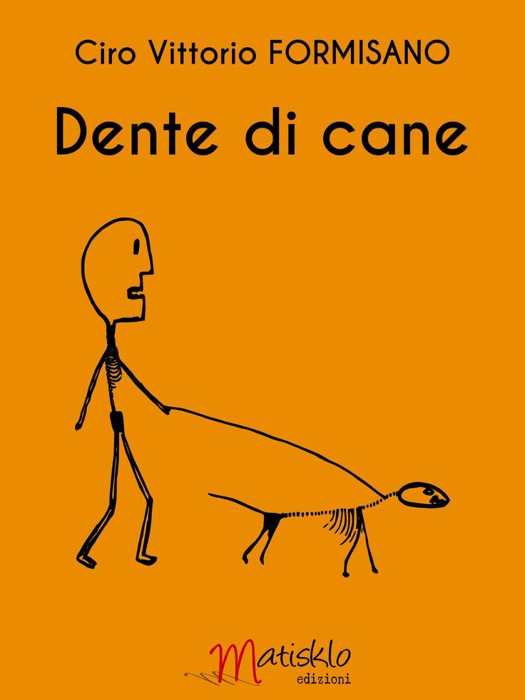 """Ciro Vittorio Formisano Dente di cane lImmagine di copertina: """"Fuffy"""", Ciro Formisano, 2013 http://www.matiskloedizioni.com/dentedicane/"""