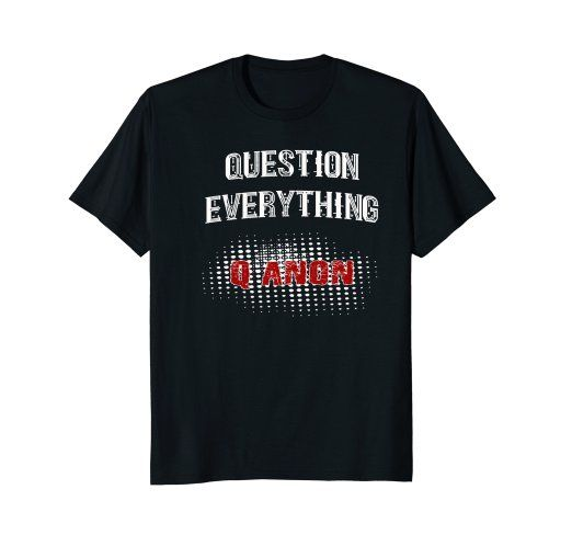 Q Anon Question Everything T-Shirt