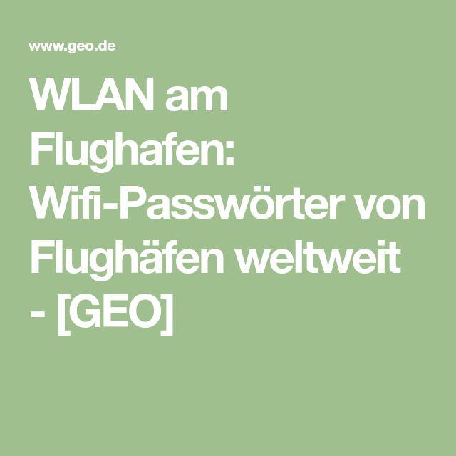 WLAN am Flughafen: Wifi-Passwörter von Flughäfen weltweit - [GEO]