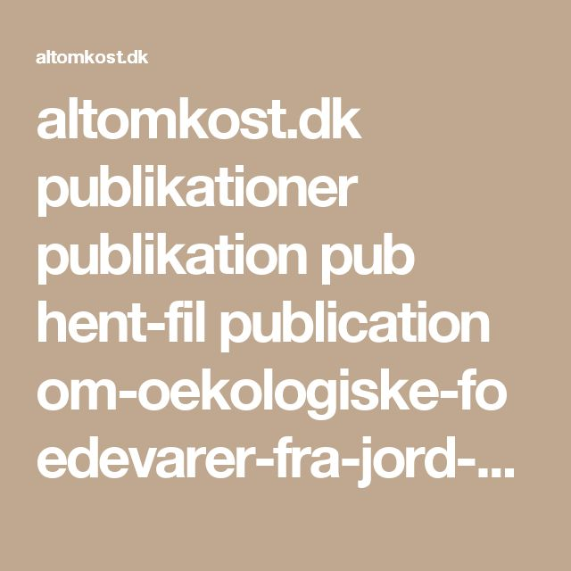 altomkost.dk publikationer publikation pub hent-fil publication om-oekologiske-foedevarer-fra-jord-til-bord