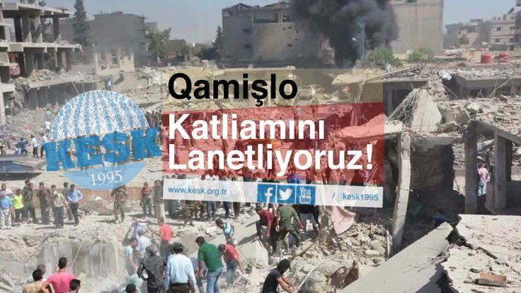 Qamişlo'da yaşanan katliamı lanetliyoruz