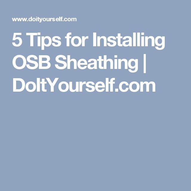 5 Tips for Installing OSB Sheathing | DoItYourself.com
