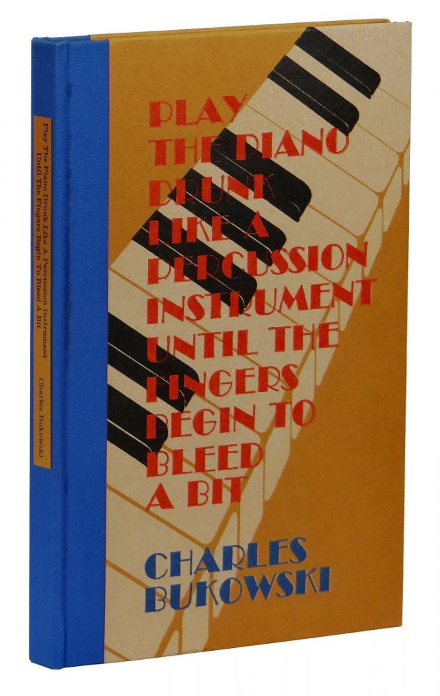"""""""Play the piano drunk like a percussion instrument until the fingers begin to bleed a bit"""", Charles Bukowski <3<3<3"""