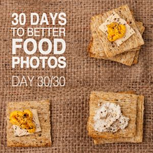 Develop Your Own Food Photography Improvement Plan - Day 30