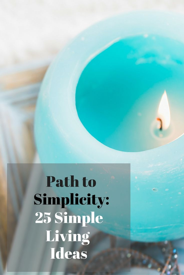 Simple Living Ideas: 25 Way to the Path of Simplicity - These ideas Work!