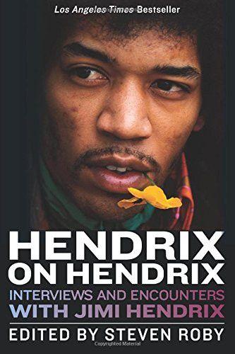 Hendrix on Hendrix - Interviews & Encounters W/ Jimi Hendrix : Steven Roby