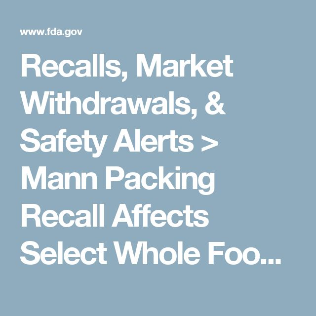 Recalls, Market Withdrawals, & Safety Alerts > Mann Packing Recall Affects Select Whole Foods Market Locations; Grocer Recalls Salads from 10 Northern California Stores