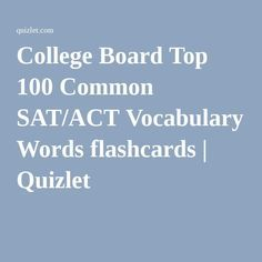 College Board Top 100 Common SAT/ACT Vocabulary Words flashcards | Quizlet
