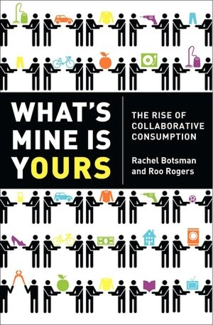 What's Mine Is Yours: The Rise of Collaborative Consumption  byRachel Botsman,Roo Rogers