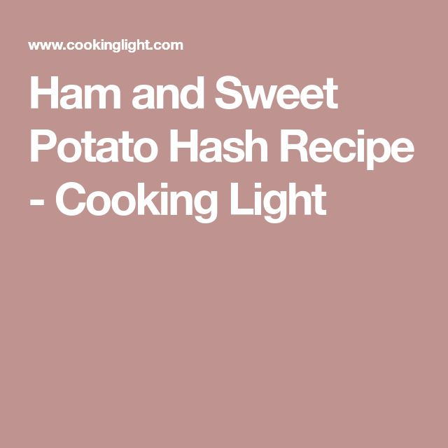 Ham and Sweet Potato Hash Recipe - Cooking Light