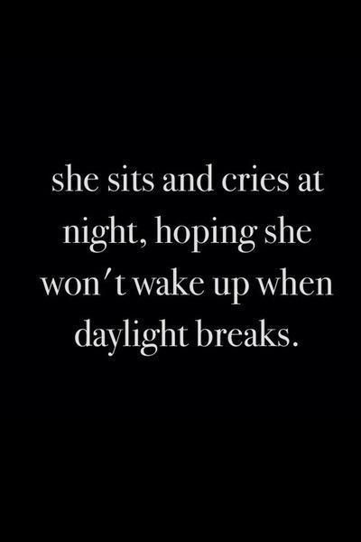 She sits and cries at night hoping she won't wake up when daylight breaks.
