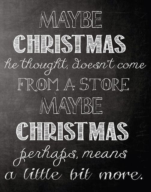 Christmas Perhaps Means A Little Bit More quotes quote holidays christmas christmas quotes cute christmas quotes holiday quotes christmas quotes for friends best christmas quotes beautiful christmas images with quotes christmas quotes with pictures christmas quotes for family christmas quote images christmas quote pictures