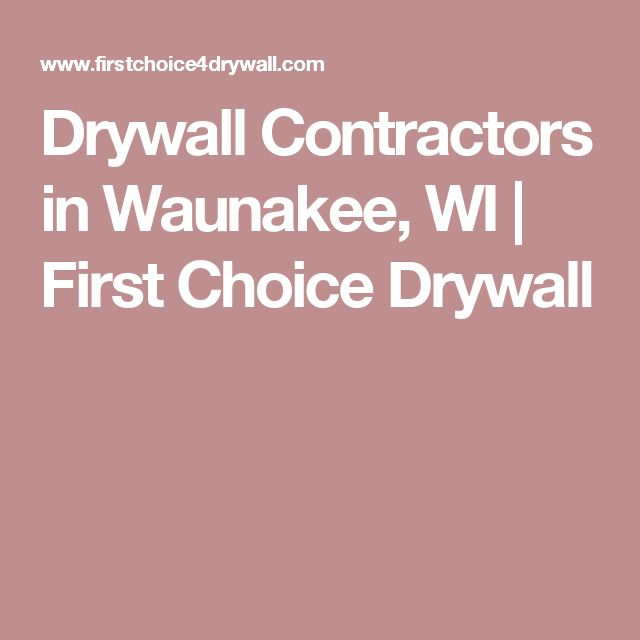 Drywall Contractors in Waunakee, WI | First Choice Drywall