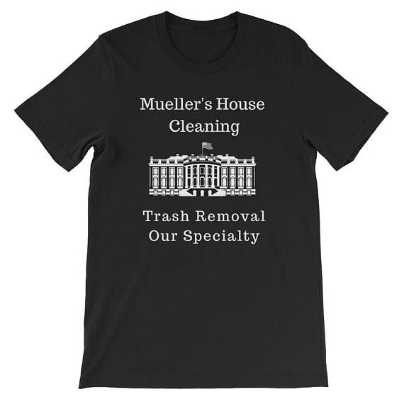 Mueller House Cleaning Trash Removal Funny Anti-Trump T-Shirt