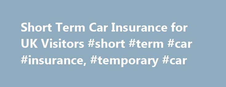 Short Term Car Insurance for UK Visitors #short #term #car #insurance, #temporary #car http://guyana.nef2.com/short-term-car-insurance-for-uk-visitors-short-term-car-insurance-temporary-car/  # Short Term Car Insurance for UK Visitors If you are looking for short term car insurance to cover you whilst on a UK visit, temporary car insurance is readily available. Whether you are an expat returning home to see the family or a non UK resident visiting the UK and looking to borrow a car whilst…
