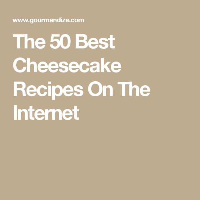The 50 Best Cheesecake Recipes On The Internet