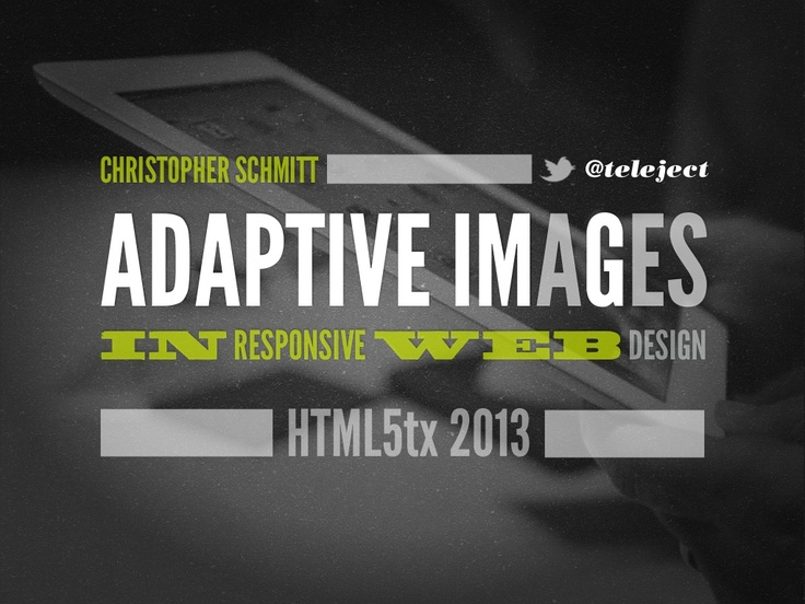HTML5 tx 2013 adaptive images in responsive web design by Christopher Schmitt @teleject via Slideshare