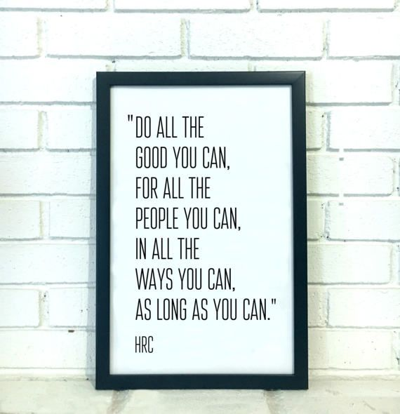Hillary Clinton Quote Print - Do all Good you Can - Graduation Gift - Inspirational Quote Poster - Motivational Quote Print - Spiritual Gift Printed on 110# card stock. Handmade in the USA by women. Perfect for gifting. Happy to include a personalized note at no extra cost! Check out our