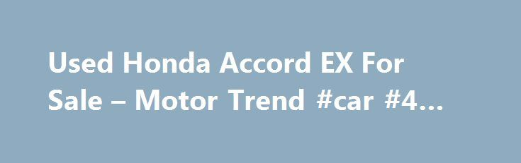 Used Honda Accord EX For Sale – Motor Trend #car #4 #sale http://auto-car.remmont.com/used-honda-accord-ex-for-sale-motor-trend-car-4-sale/  #used honda accord # State