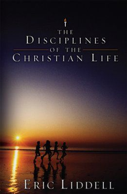 The Disciplines of the Christian Life by Eric Liddell   Bible Gateway Blog