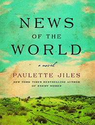 News of the World: A Novel by Paulette Jiles Published:10/4/2016 by William Morrow ISBN: 9780062409201