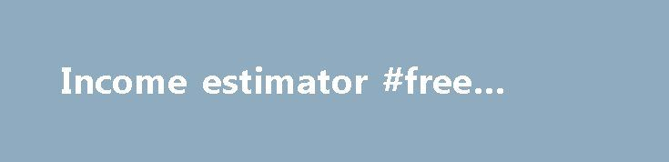 Income estimator #free #efiling http://incom.remmont.com/income-estimator-free-efiling/  #income estimator # This form is used to calculate the Expected Family Contribution (EFC) and financial need, and to estimate your student financial aid. This is a free service. We do not retain any record of the information you submit using this form, and have taken steps to ensure your privacy. Before filling out this Continue Reading