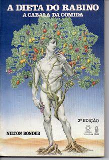 Sebo Felicia Morais: A Dieta do Rabino A Cabala da Comida - Nilton Bond...