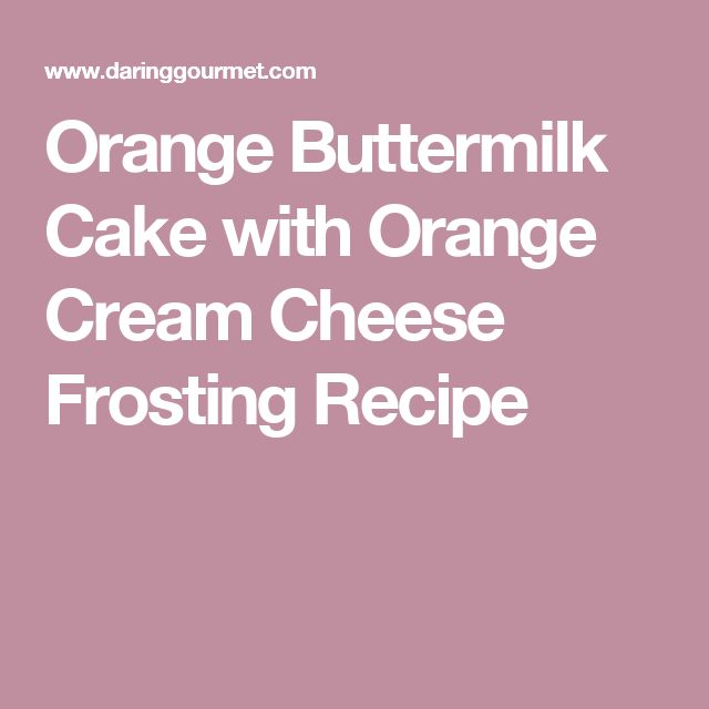 Orange Buttermilk Cake with Orange Cream Cheese Frosting Recipe