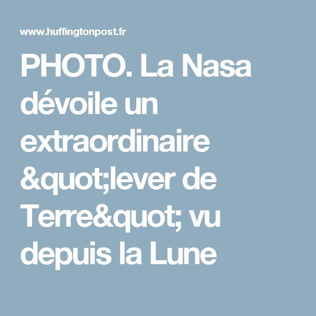 """PHOTO. La Nasa dévoile un extraordinaire """"lever de Terre"""" vu depuis la Lune"""