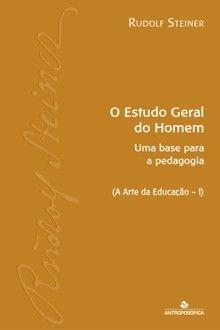 O ESTUDO GERAL DO HOMEM – Uma base para a pedagogia Waldorf - R. Steiner